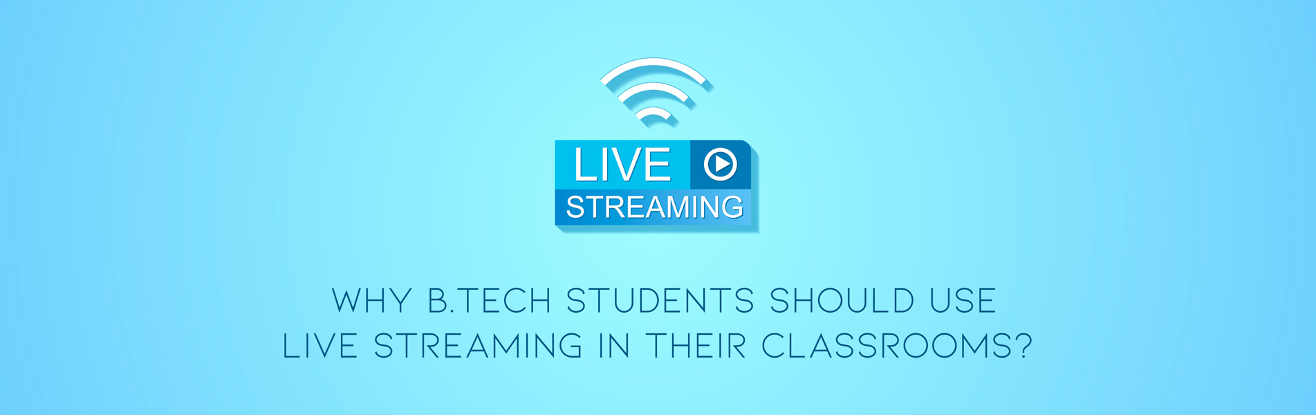 Why-B-Tech-students-should-use-live-streaming-in-their-classrooms