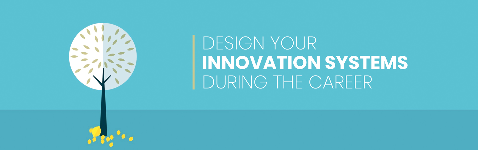 Design your innovation systems during the career