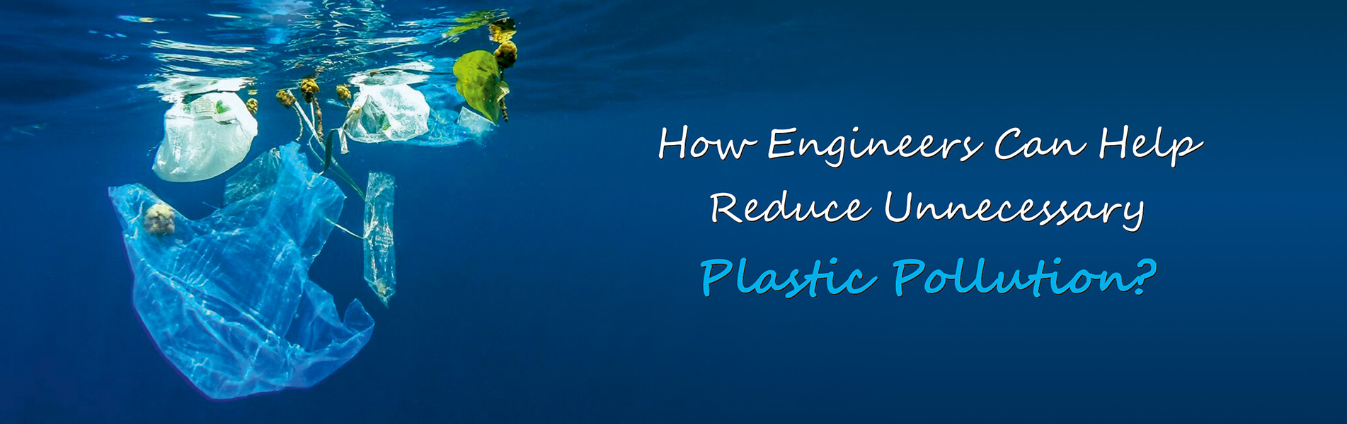 How-engineers-can-help-reduce-unnecessary-plastic-pollution