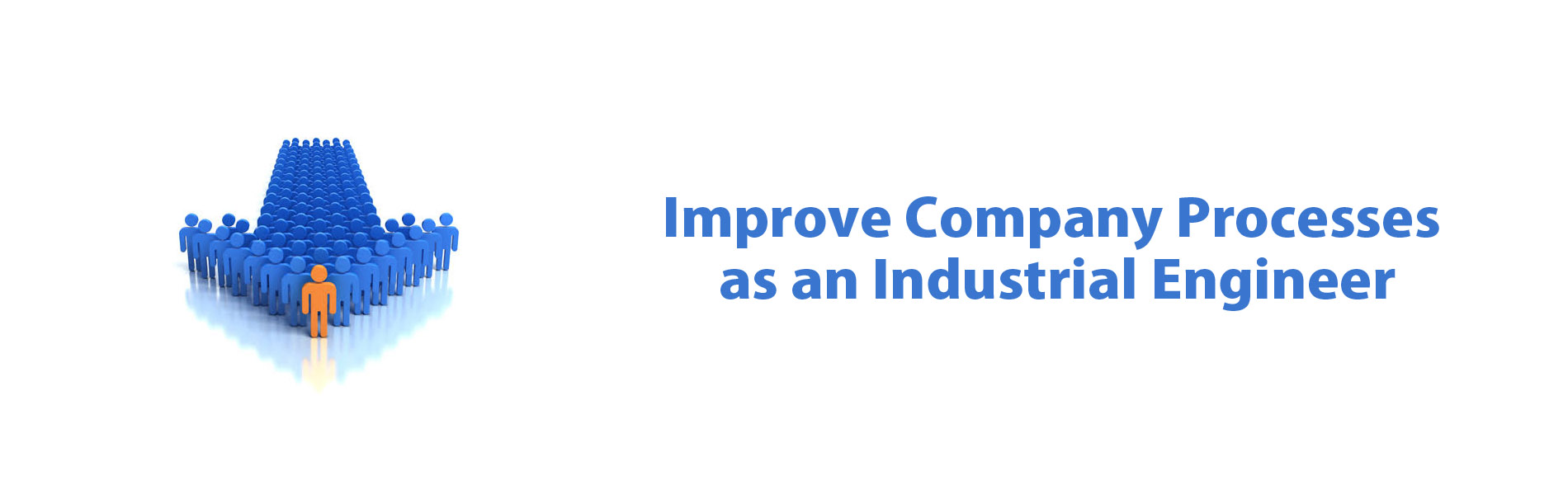 Improve company processes as an industrial engineer