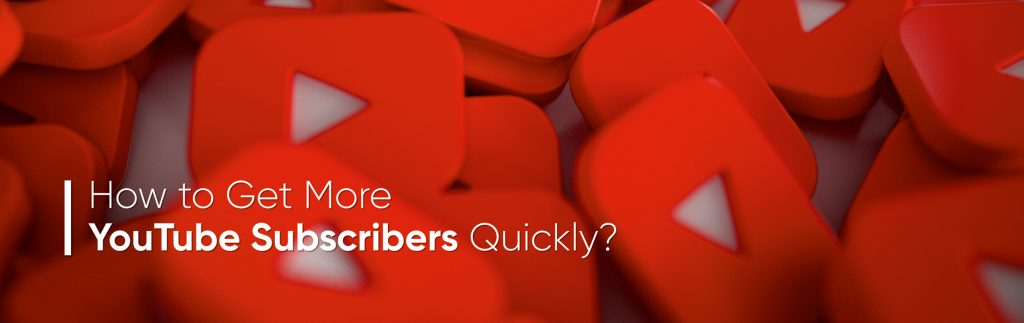 How to Get More YouTube Subscribers Quickly