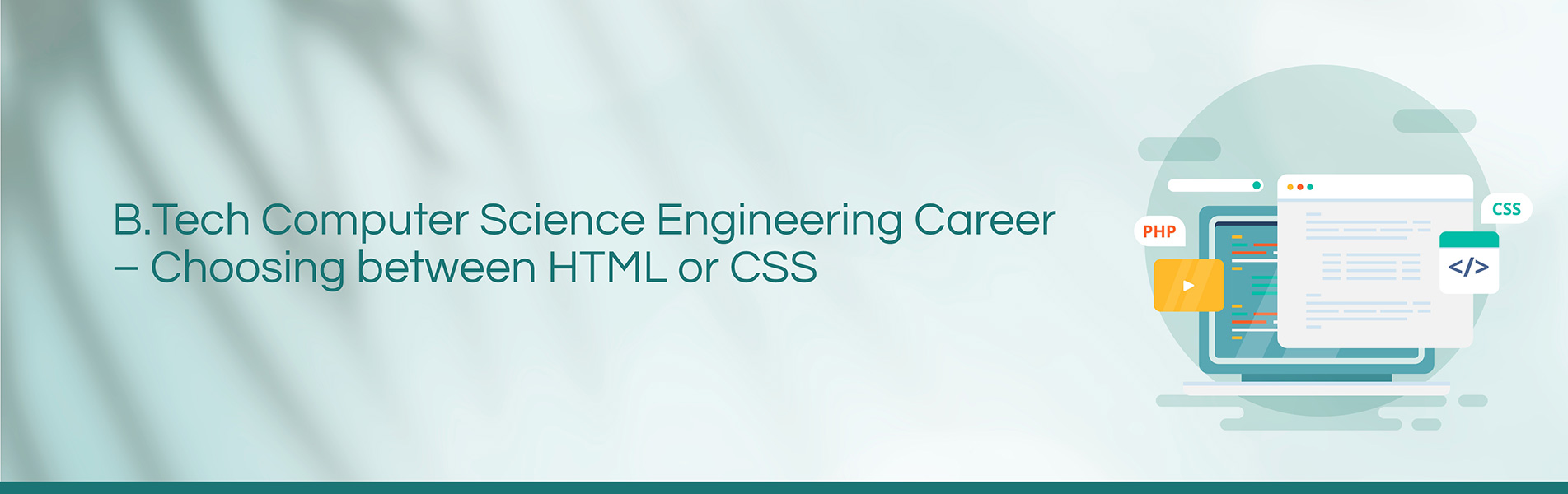 BTech, Computer Science Engineering, Career, HTML, CSS